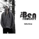 The Ben Fawcett Interview