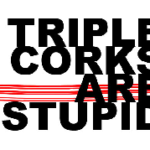 BLOG – Triple Corks Are Stupid