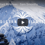 Distant Relatives - Sam Smoothy Shows His Friends Around NZ's Spectacular Southern Alps. Video