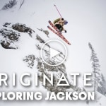 "Michelle Parker's Web Series ""Originate"" – Finding Freeski Flow In Jackson Hole"