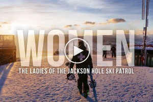 The Women of The Jackson Hole Ski Patrol - Video